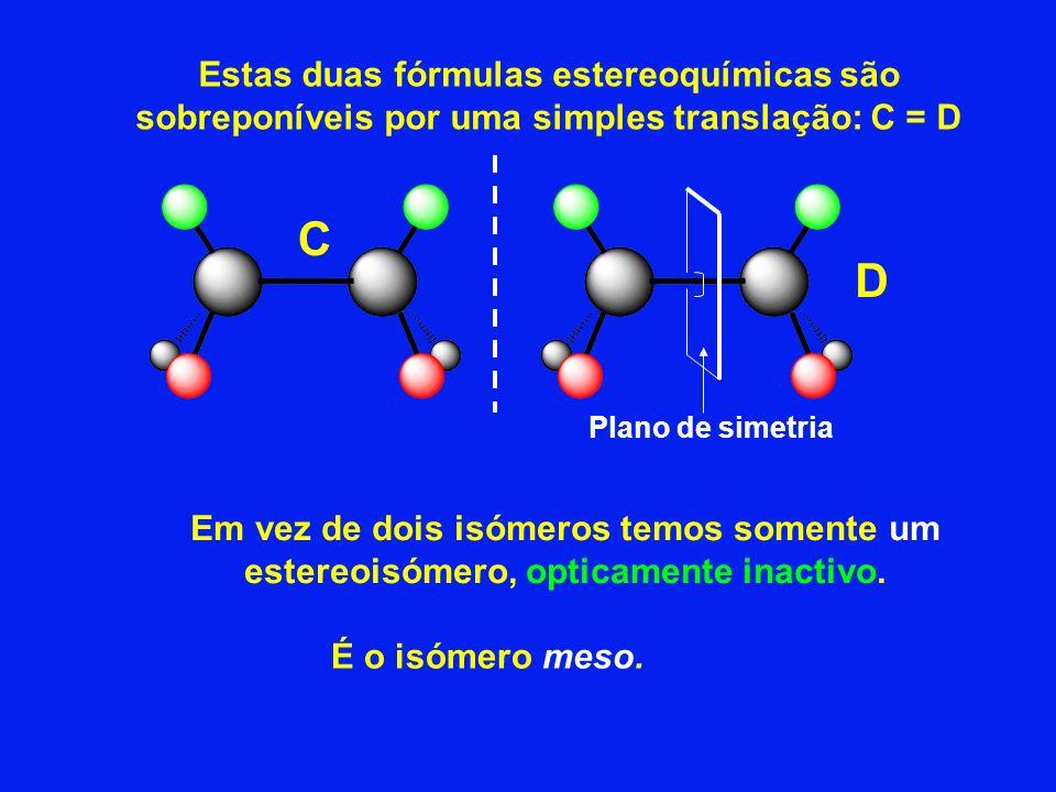 Estas duas fórmulas estereoquímicas são sobreponíveis por uma simples translação: C = D
