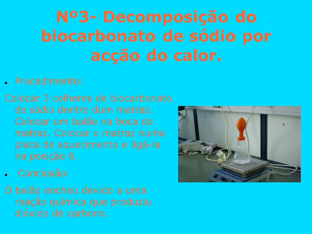 Nº3- Decomposição do biocarbonato de sódio por acção do calor.