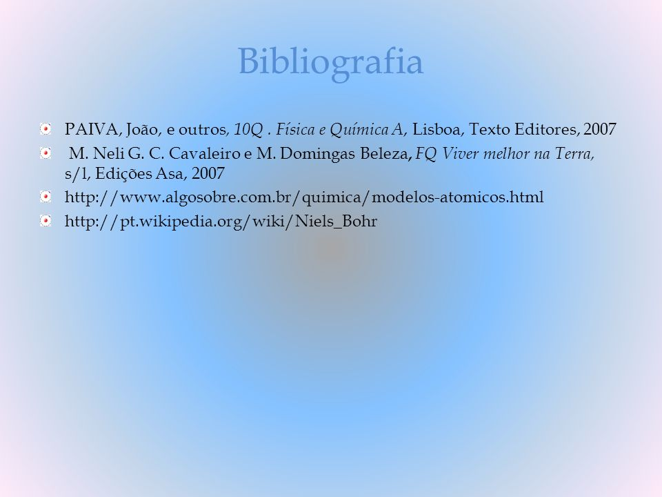 Bibliografia PAIVA, João, e outros, 10Q . Física e Química A, Lisboa, Texto Editores, 2007.
