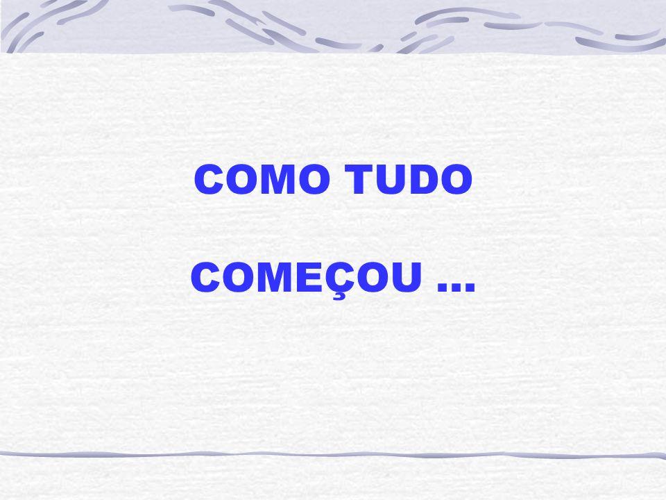 COMO TUDO COMEÇOU ...