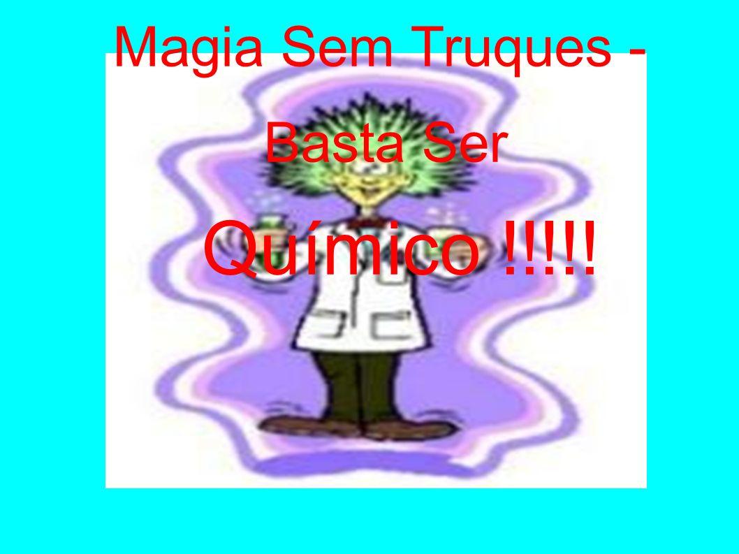 Magia Sem Truques - Basta Ser Químico !!!!!