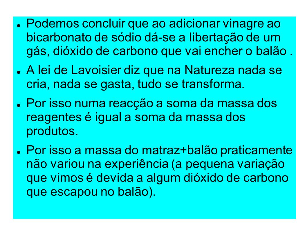 Podemos concluir que ao adicionar vinagre ao bicarbonato de sódio dá-se a libertação de um gás, dióxido de carbono que vai encher o balão .