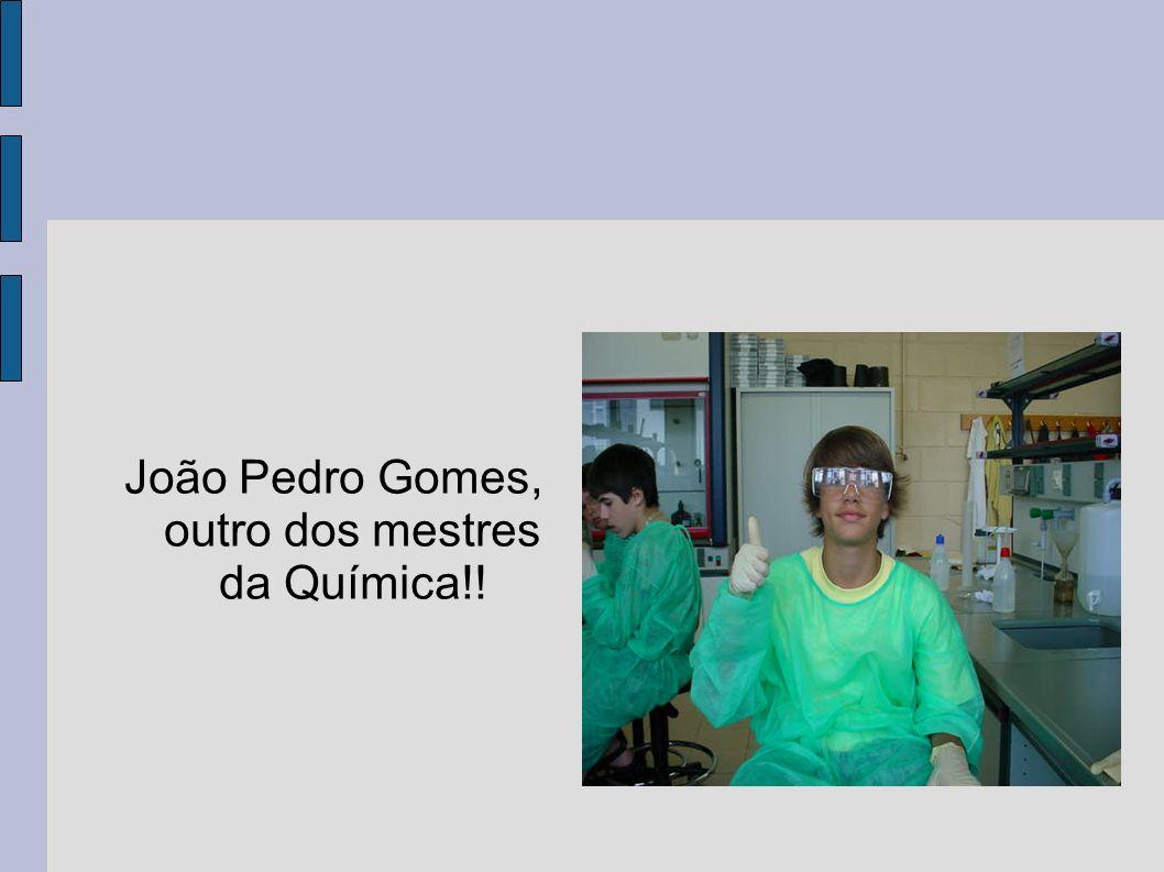 João Pedro Gomes, outro dos mestres da Química!!