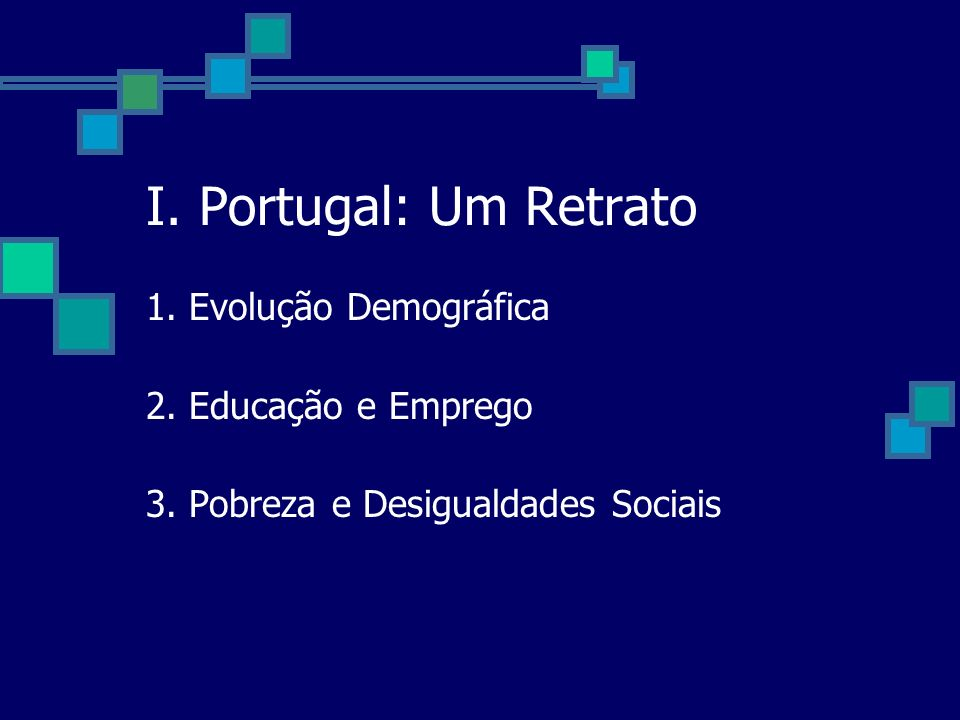I. Portugal: Um Retrato 1. Evolução Demográfica 2. Educação e Emprego