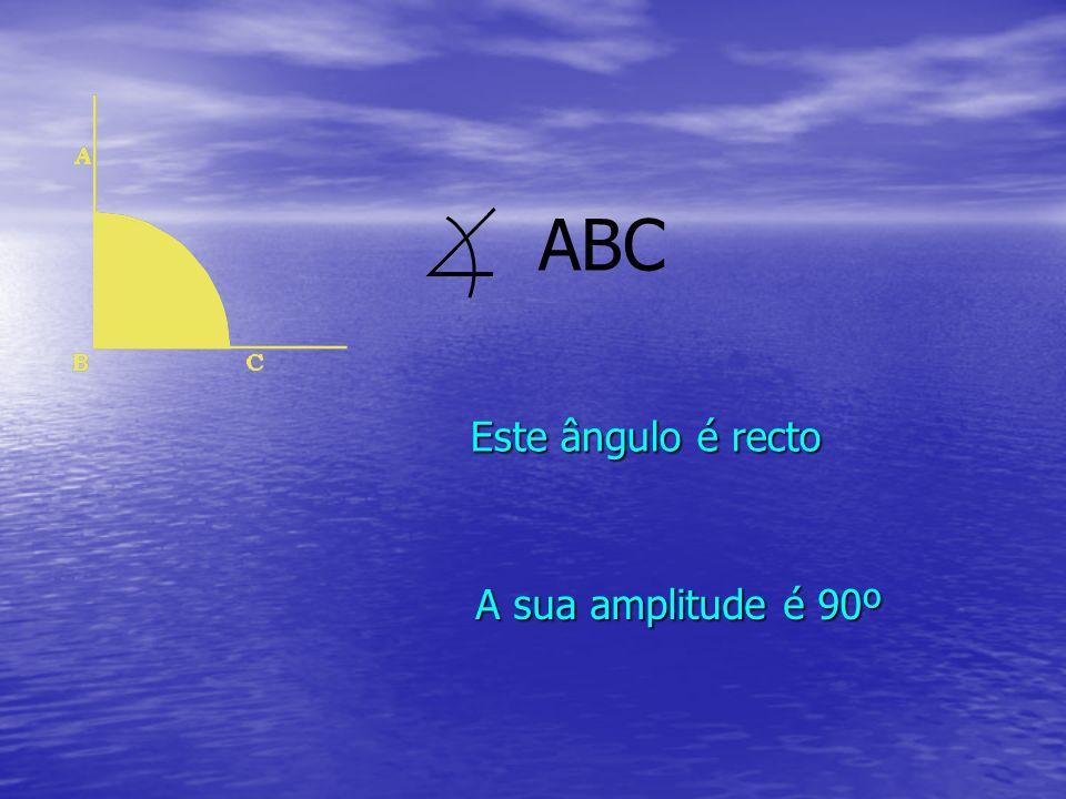 ABC Este ângulo é recto A sua amplitude é 90º