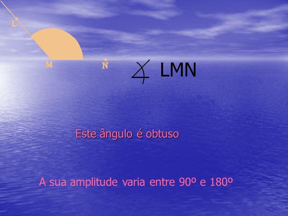 LMN Este ângulo é obtuso A sua amplitude varia entre 90º e 180º
