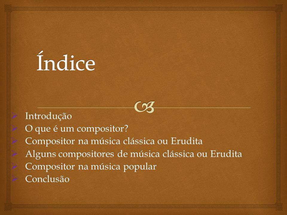 Índice Introdução O que é um compositor