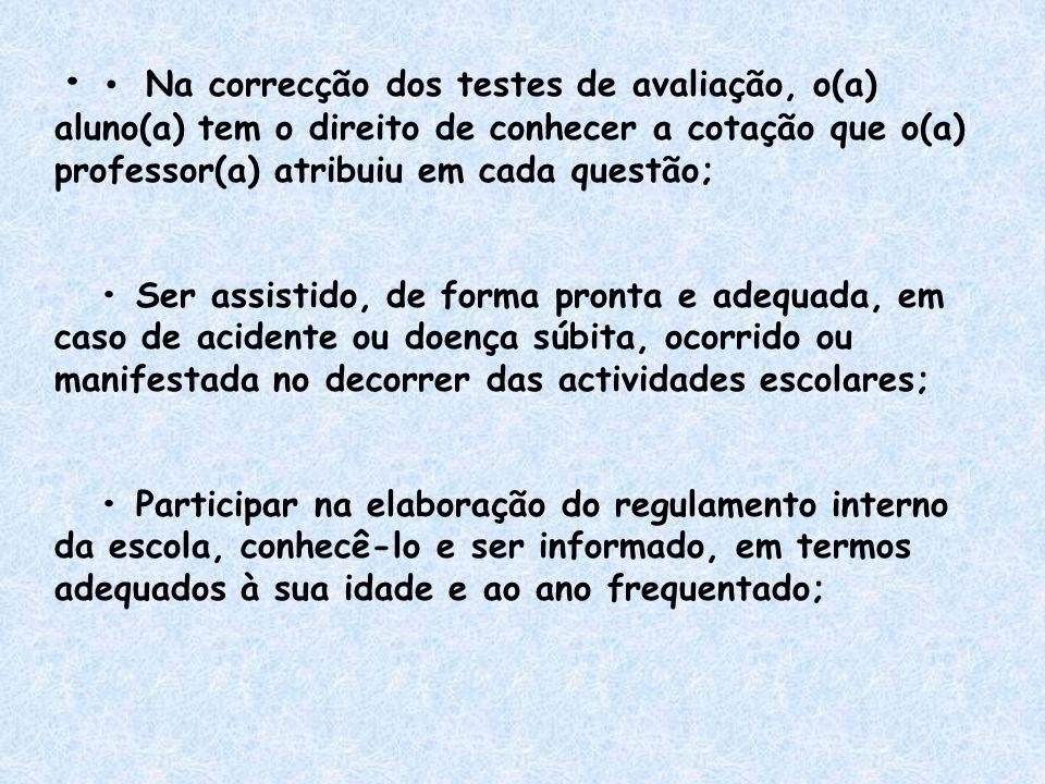 • • Na correcção dos testes de avaliação, o(a) aluno(a) tem o direito de conhecer a cotação que o(a) professor(a) atribuiu em cada questão;