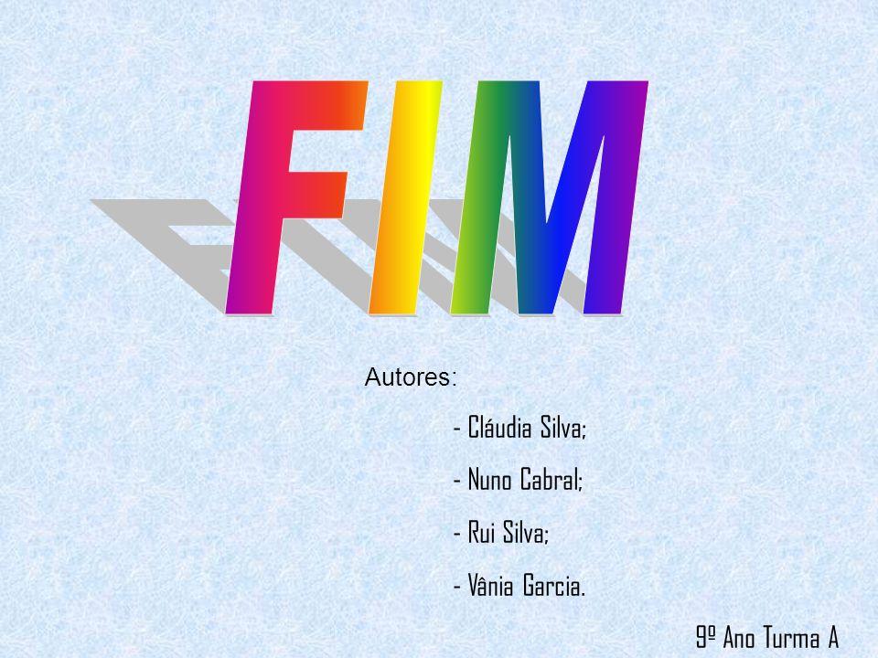 FIM - Nuno Cabral; - Rui Silva; - Vânia Garcia. 9º Ano Turma A
