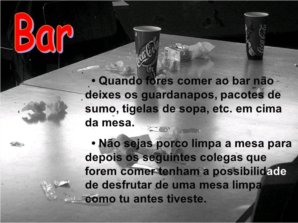 Bar • Quando fores comer ao bar não deixes os guardanapos, pacotes de sumo, tigelas de sopa, etc. em cima da mesa.
