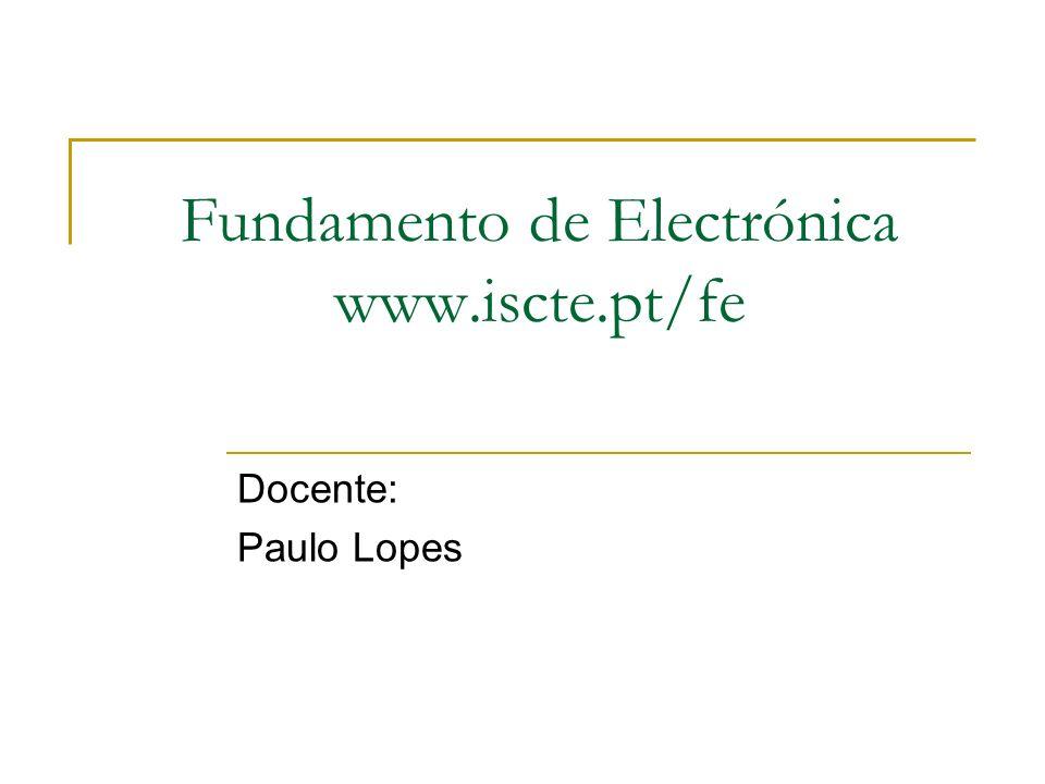 Fundamento de Electrónica www.iscte.pt/fe