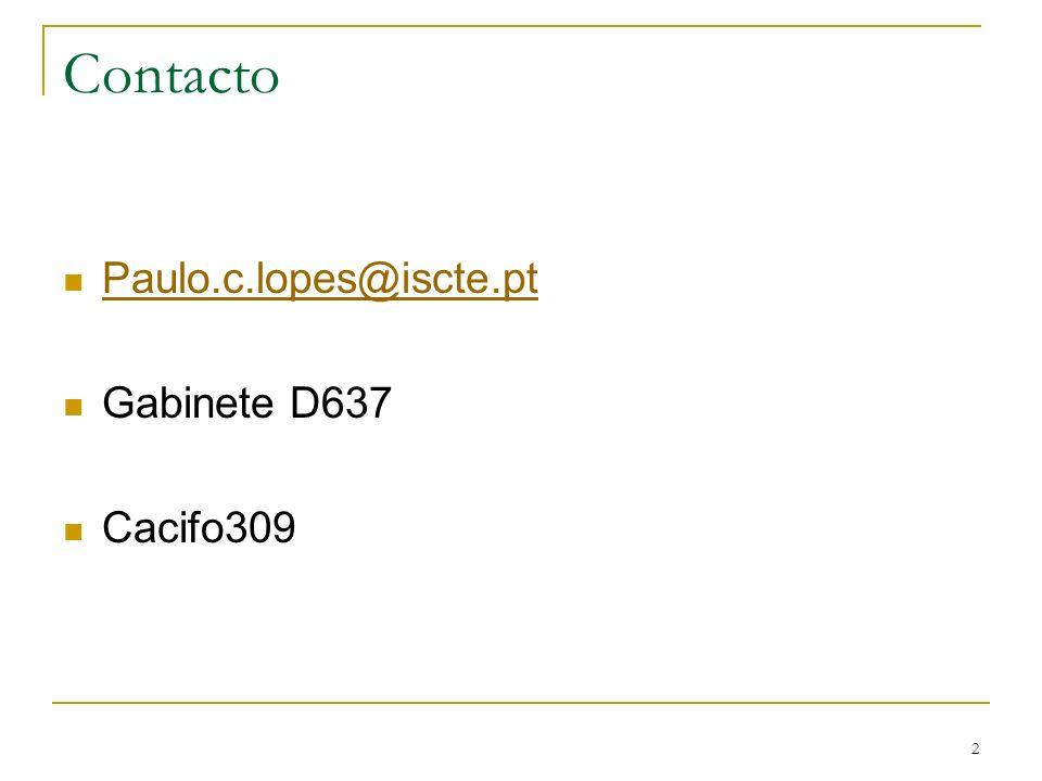 Contacto Paulo.c.lopes@iscte.pt Gabinete D637 Cacifo309