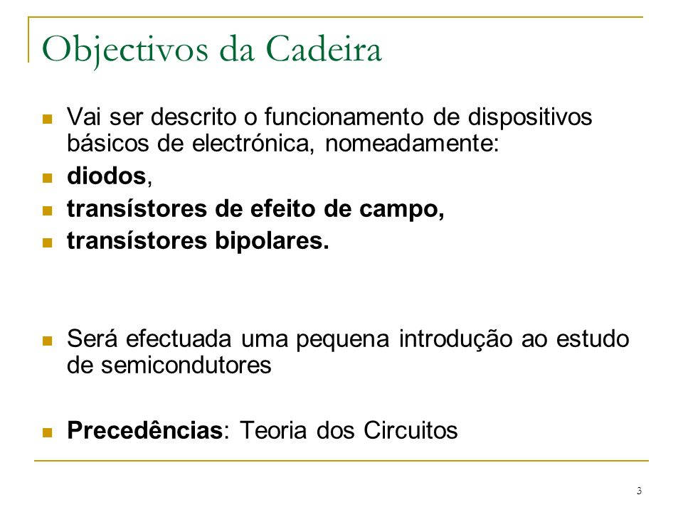 Objectivos da CadeiraVai ser descrito o funcionamento de dispositivos básicos de electrónica, nomeadamente: