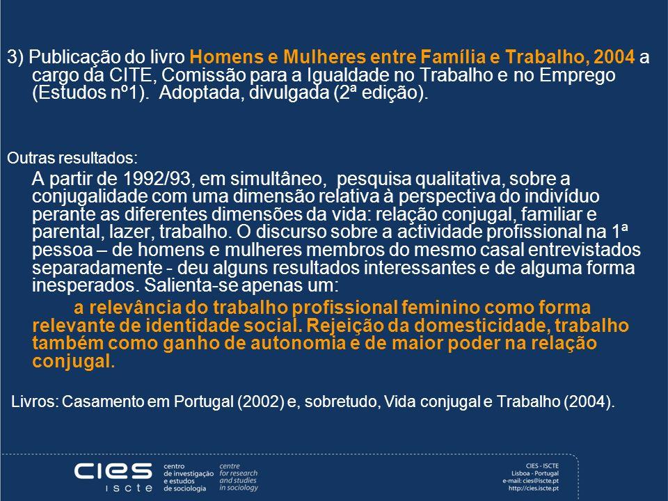3) Publicação do livro Homens e Mulheres entre Família e Trabalho, 2004 a cargo da CITE, Comissão para a Igualdade no Trabalho e no Emprego (Estudos nº1). Adoptada, divulgada (2ª edição).