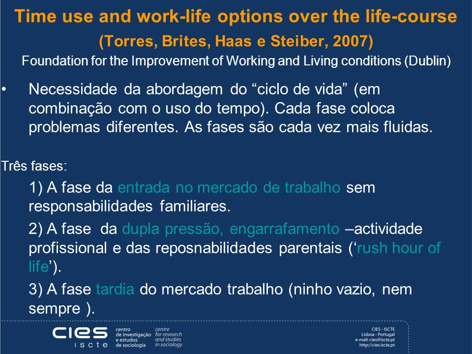 Time use and work-life options over the life-course (Torres, Brites, Haas e Steiber, 2007) Foundation for the Improvement of Working and Living conditions (Dublin)