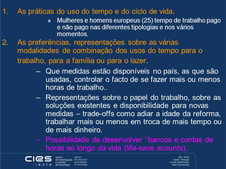 As práticas do uso do tempo e do ciclo de vida.