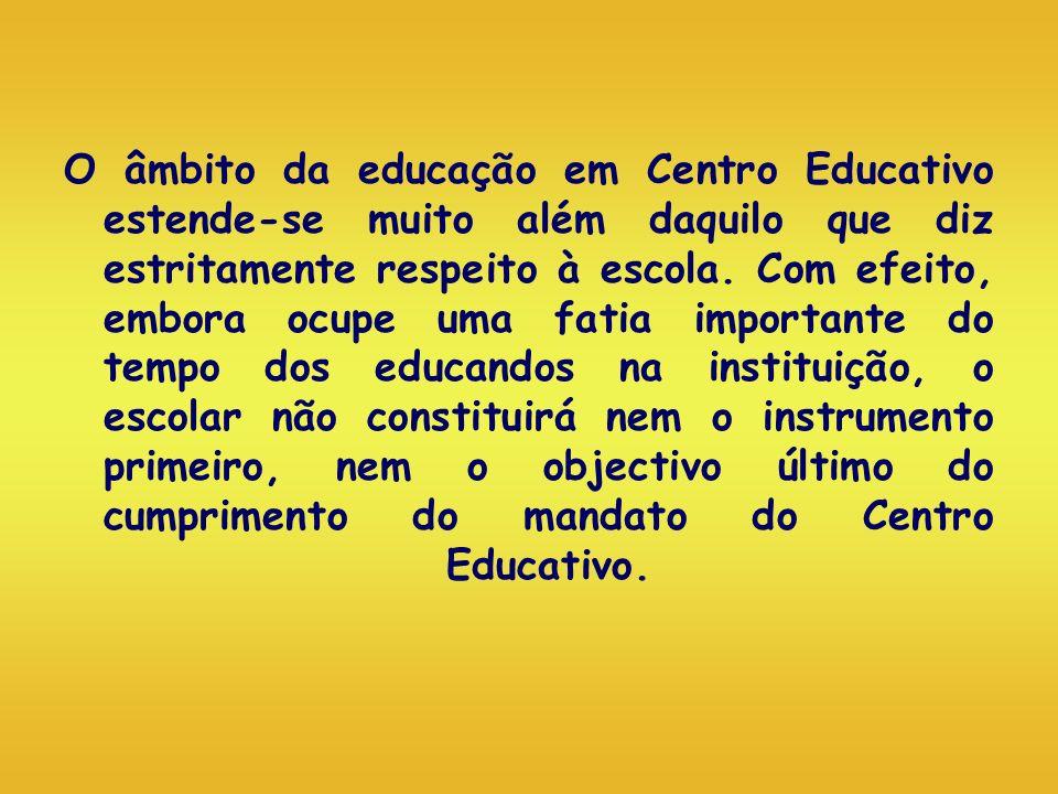 O âmbito da educação em Centro Educativo estende-se muito além daquilo que diz estritamente respeito à escola.