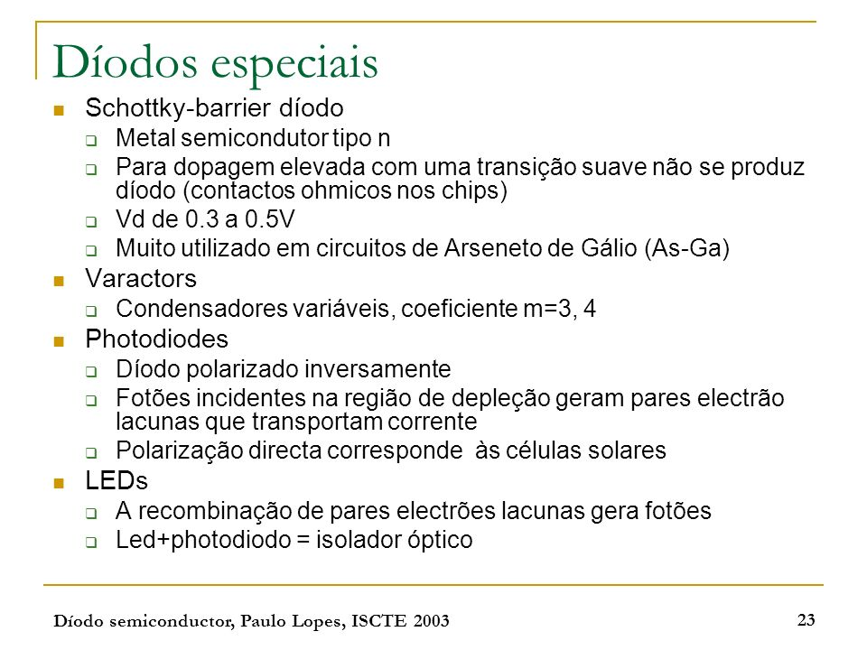 Díodos especiais Schottky-barrier díodo Varactors Photodiodes LEDs