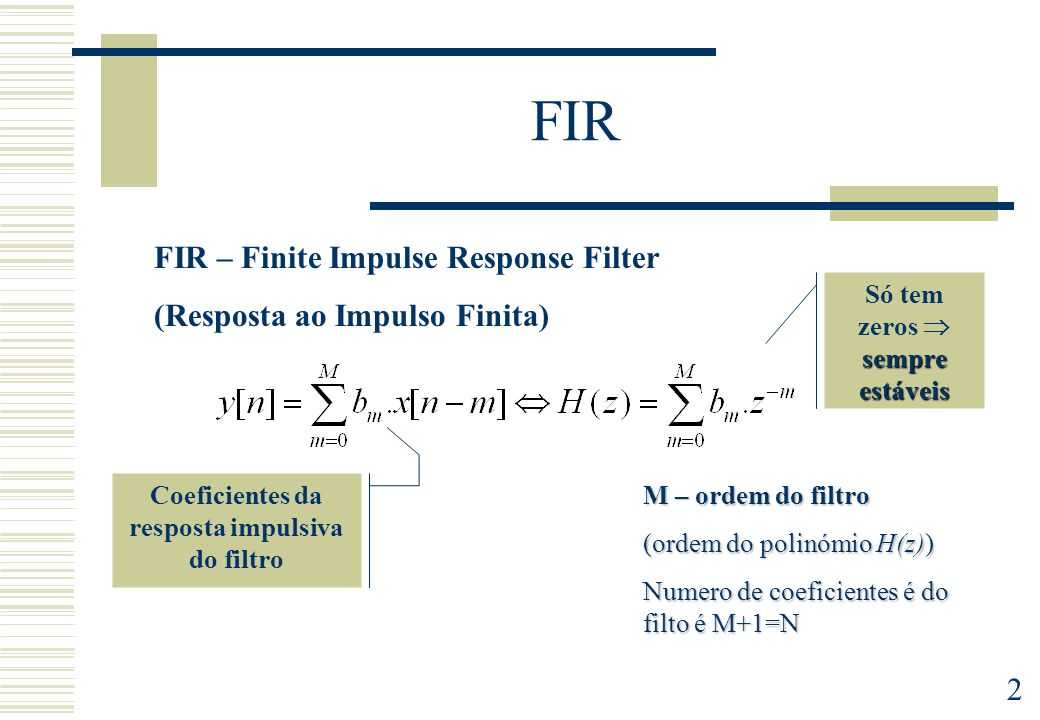 FIR FIR – Finite Impulse Response Filter (Resposta ao Impulso Finita)