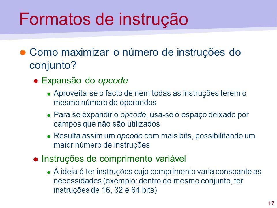Formatos de instrução Como maximizar o número de instruções do conjunto Expansão do opcode.