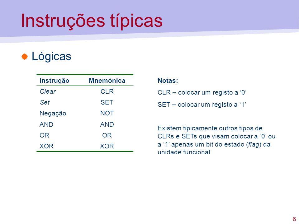 Instruções típicas Lógicas Instrução Mnemónica Clear CLR Set SET