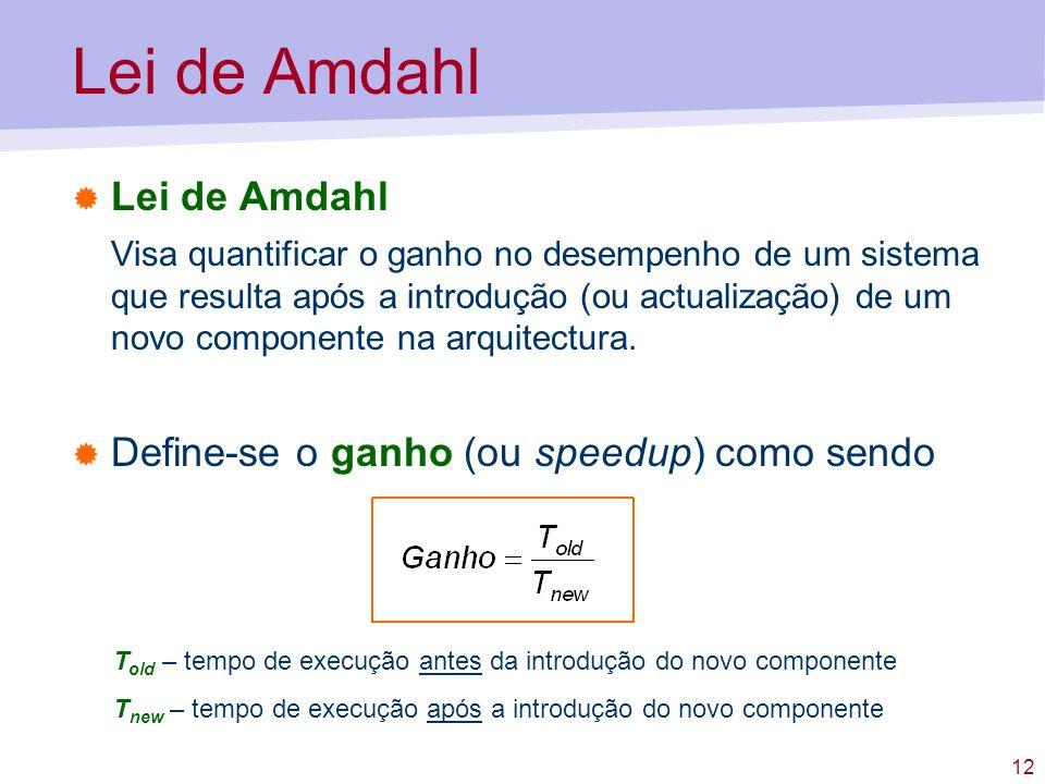Lei de Amdahl Lei de Amdahl Define-se o ganho (ou speedup) como sendo