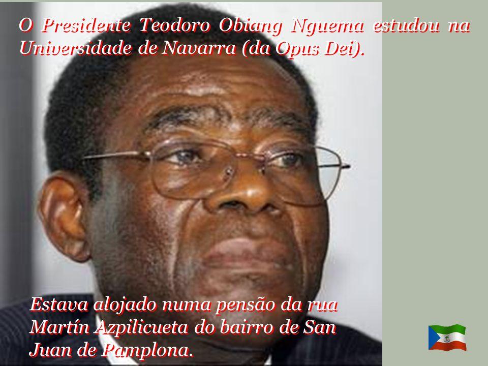 O Presidente Teodoro Obiang Nguema estudou na Universidade de Navarra (da Opus Dei).