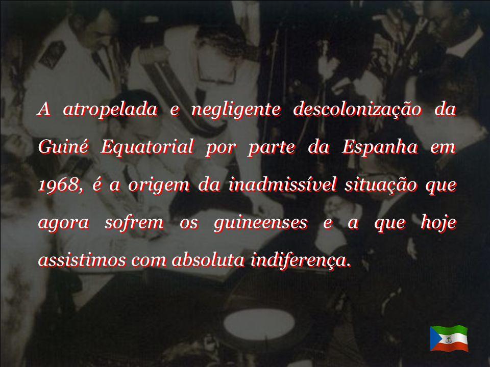 A atropelada e negligente descolonização da Guiné Equatorial por parte da Espanha em 1968, é a origem da inadmissível situação que agora sofrem os guineenses e a que hoje assistimos com absoluta indiferença.