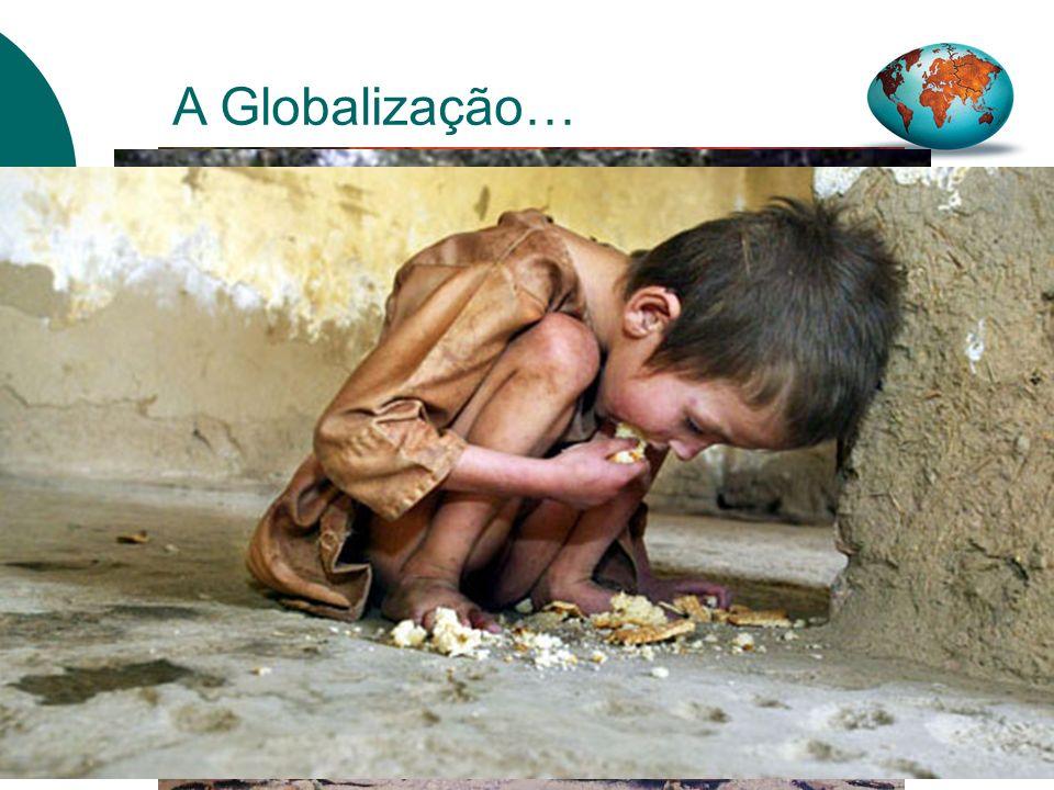 A Globalização… 33 NÃO SERÃO REGISTADAS: DESNUTRIÇÃO