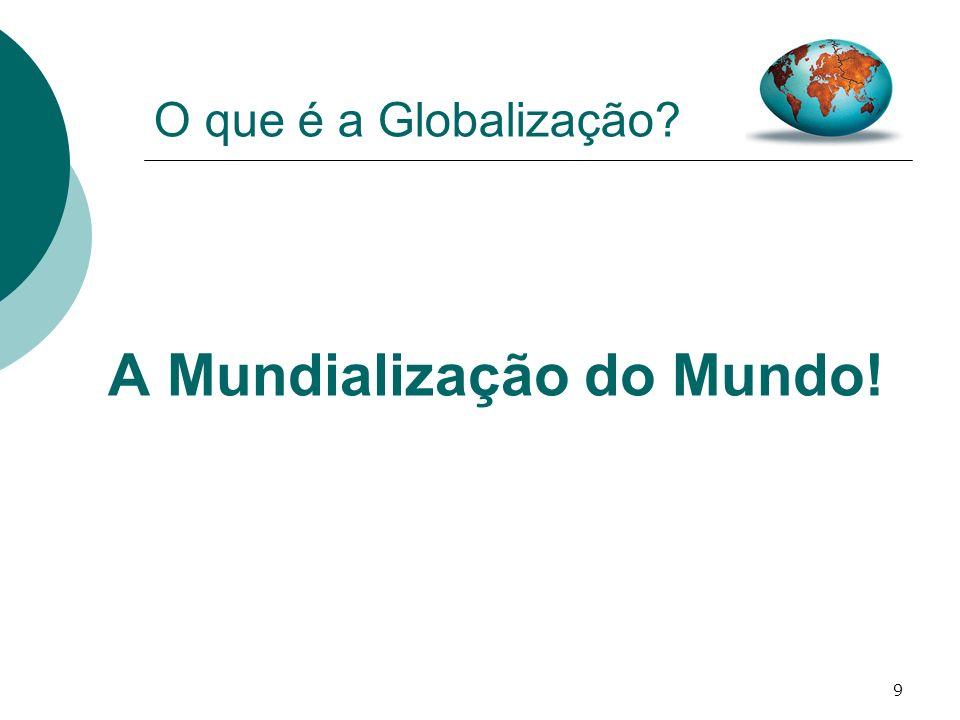 A Mundialização do Mundo!