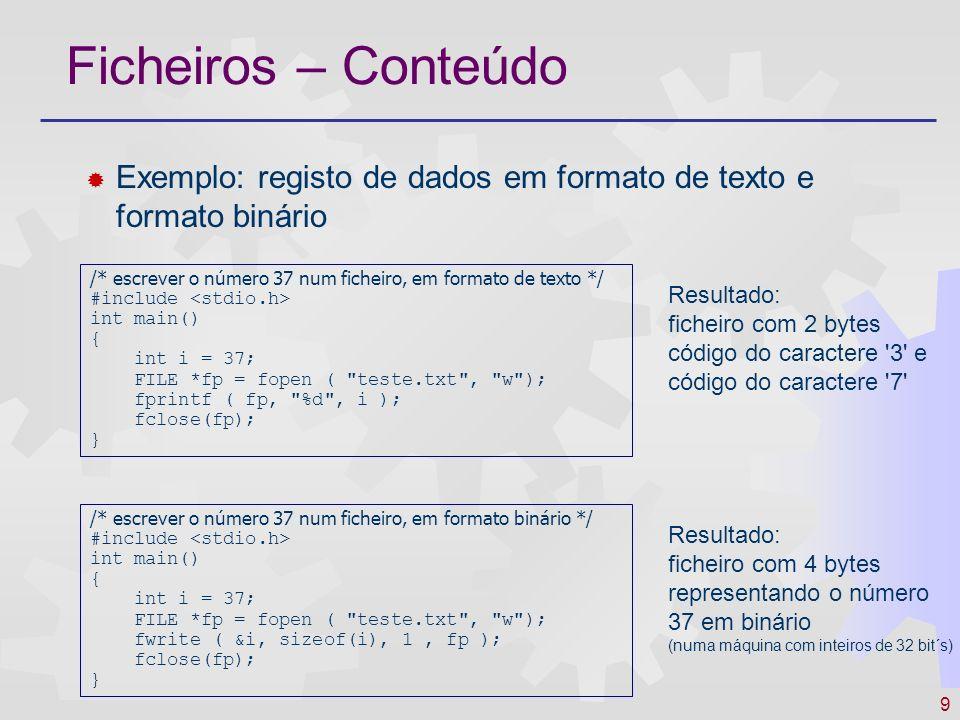 Ficheiros – Conteúdo Exemplo: registo de dados em formato de texto e formato binário. /* escrever o número 37 num ficheiro, em formato de texto */