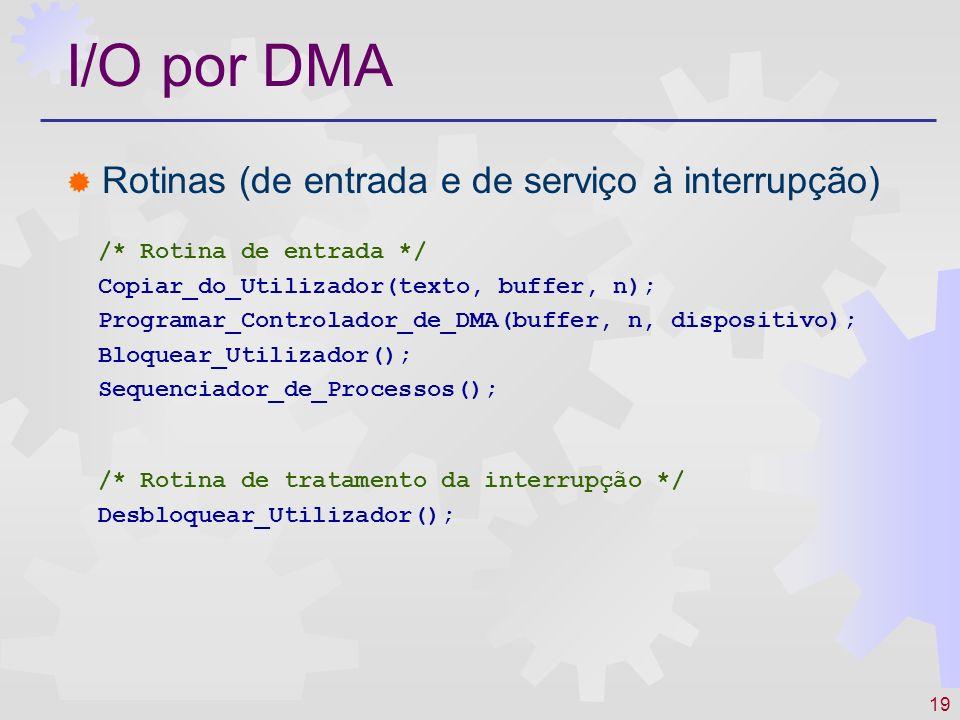 I/O por DMA Rotinas (de entrada e de serviço à interrupção)