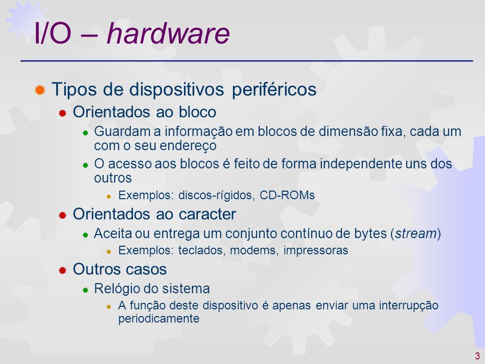 I/O – hardware Tipos de dispositivos periféricos Orientados ao bloco