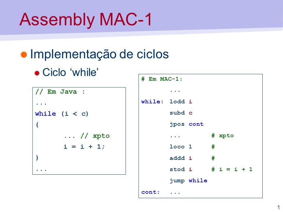 Assembly MAC-1 Implementação de ciclos Ciclo 'while' // Em Java : ...