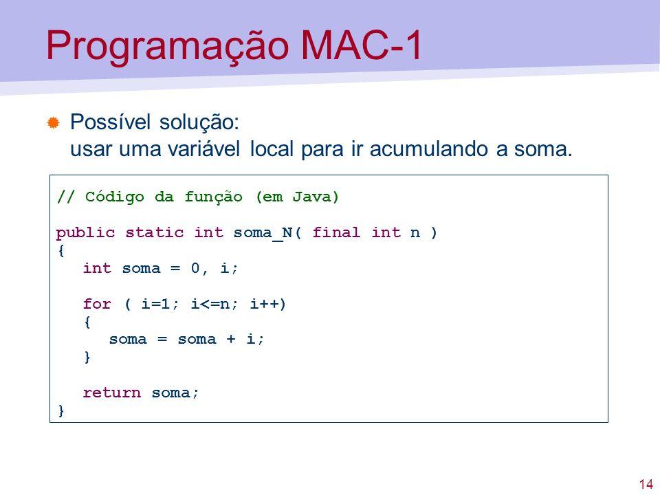 Programação MAC-1 Possível solução: usar uma variável local para ir acumulando a soma. // Código da função (em Java)