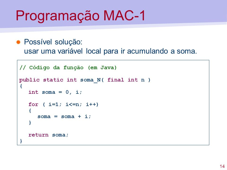 Programação MAC-1Possível solução: usar uma variável local para ir acumulando a soma. // Código da função (em Java)