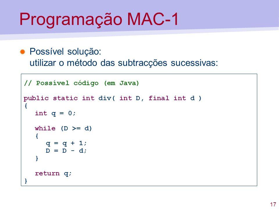 Programação MAC-1 Possível solução: utilizar o método das subtracções sucessivas: // Possível código (em Java)
