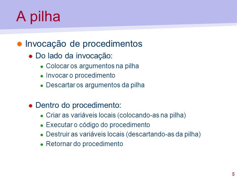 A pilha Invocação de procedimentos Do lado da invocação: