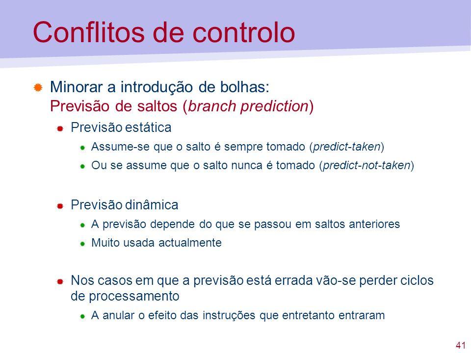 Conflitos de controlo Minorar a introdução de bolhas: Previsão de saltos (branch prediction) Previsão estática.