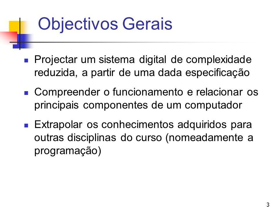 Objectivos Gerais Projectar um sistema digital de complexidade reduzida, a partir de uma dada especificação.