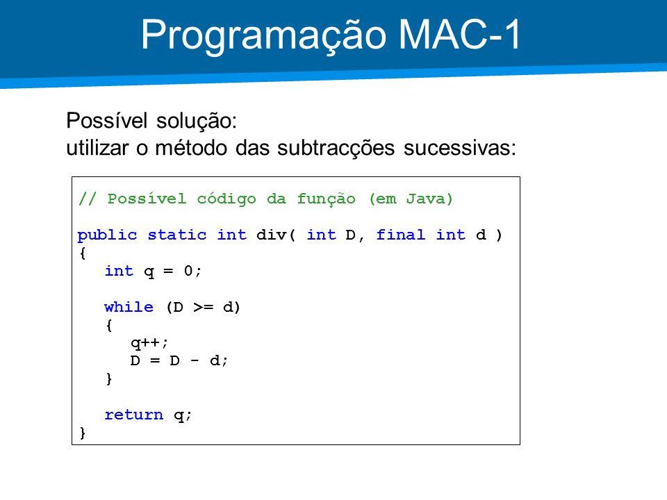 Programação MAC-1Possível solução: utilizar o método das subtracções sucessivas: // Possível código da função (em Java)