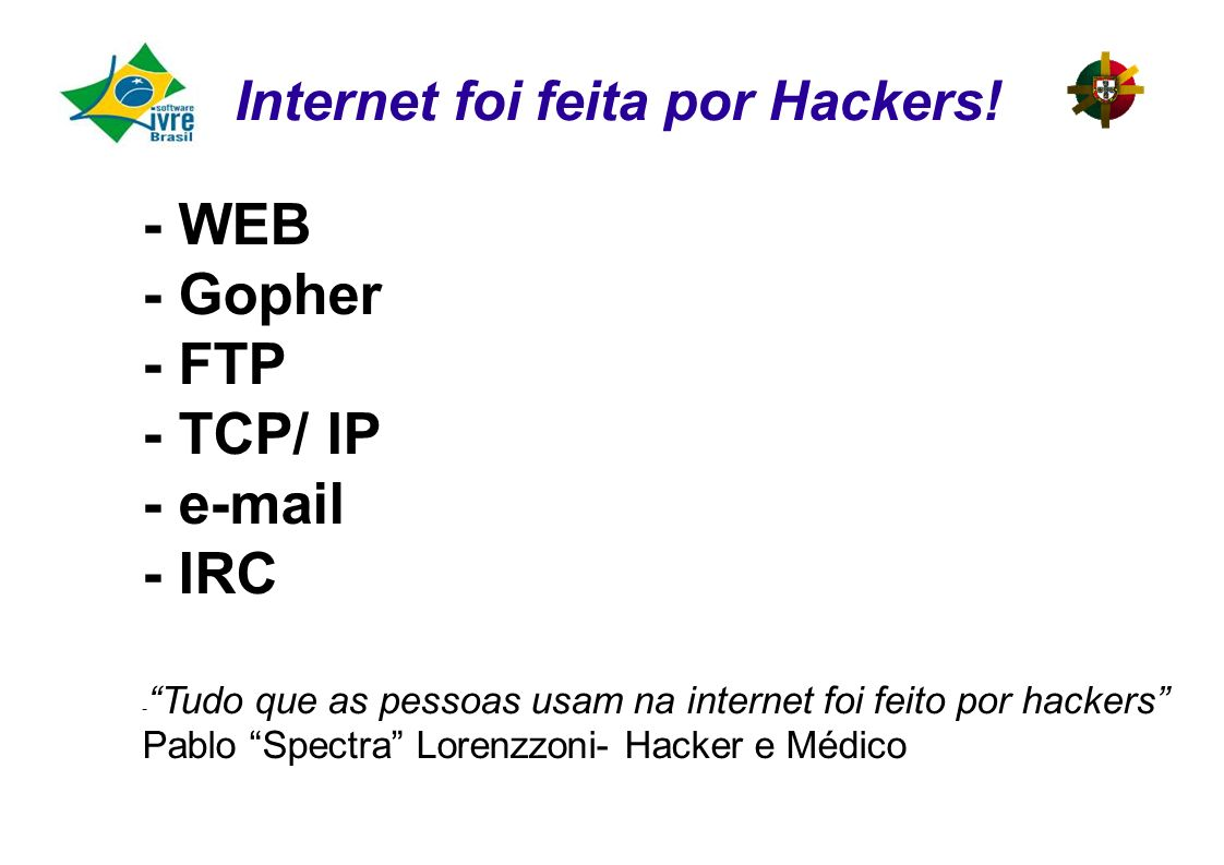 - WEB - Gopher - FTP - TCP/ IP - e-mail - IRC