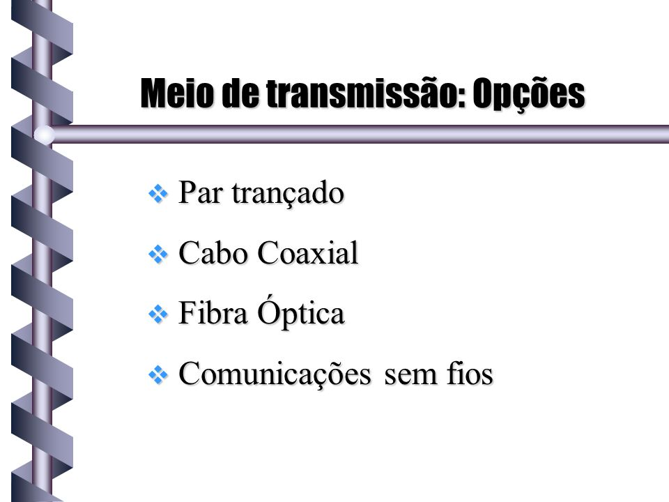 Meio de transmissão: Opções