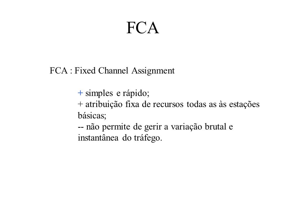 FCA FCA : Fixed Channel Assignment + simples e rápido;