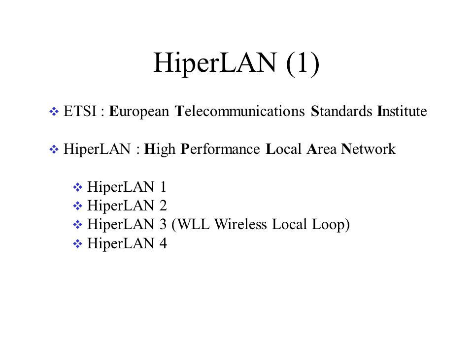 HiperLAN (1) ETSI : European Telecommunications Standards Institute