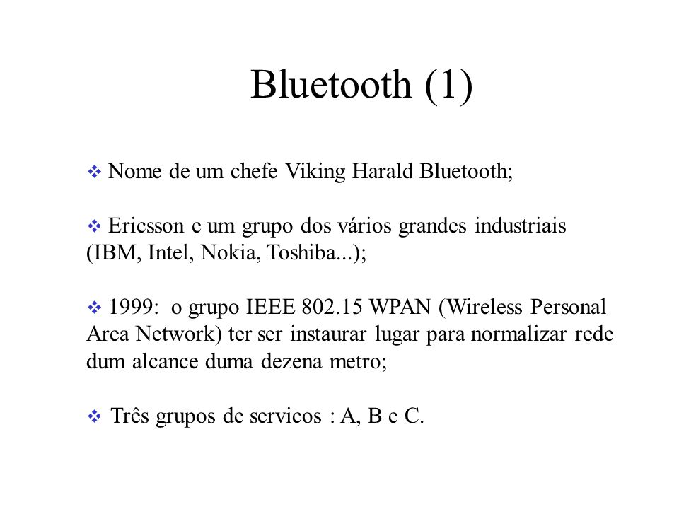Bluetooth (1) Nome de um chefe Viking Harald Bluetooth;