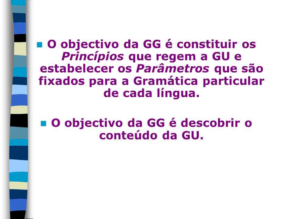 O objectivo da GG é descobrir o conteúdo da GU.