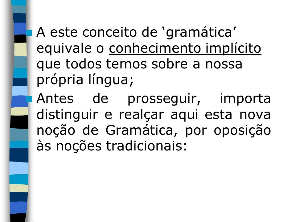 A este conceito de 'gramática' equivale o conhecimento implícito que todos temos sobre a nossa própria língua;