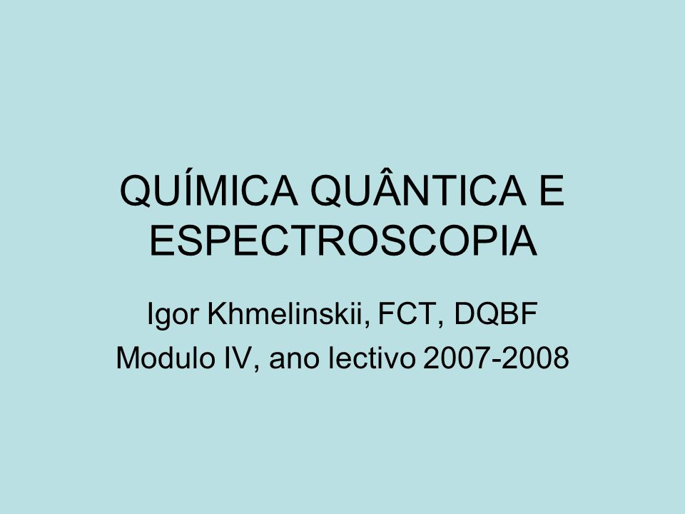 QUÍMICA QUÂNTICA E ESPECTROSCOPIA