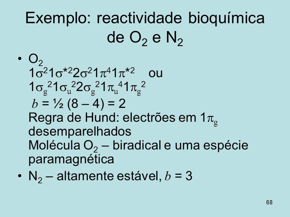 Exemplo: reactividade bioquímica de O2 e N2